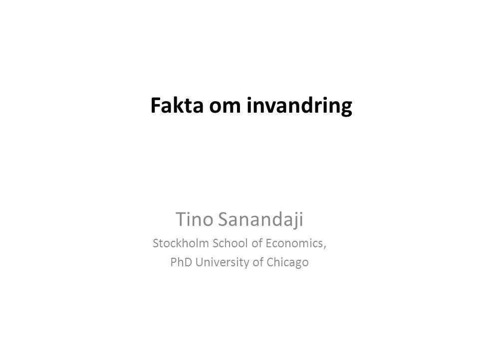 Fakta om invandring Tino Sanandaji Stockholm School of Economics, PhD University of Chicago