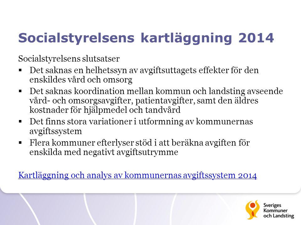 Socialstyrelsens kartläggning 2014 Socialstyrelsens slutsatser  Det saknas en helhetssyn av avgiftsuttagets effekter för den enskildes vård och omsor