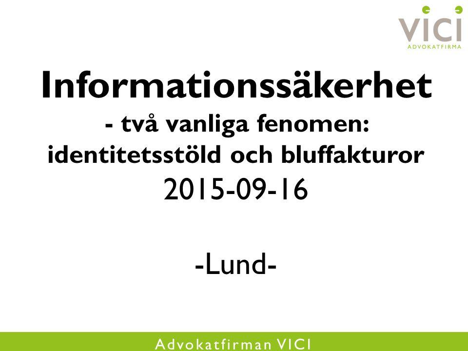 Advokatfirman VICI Informationssäkerhet - två vanliga fenomen: identitetsstöld och bluffakturor 2015-09-16 -Lund-