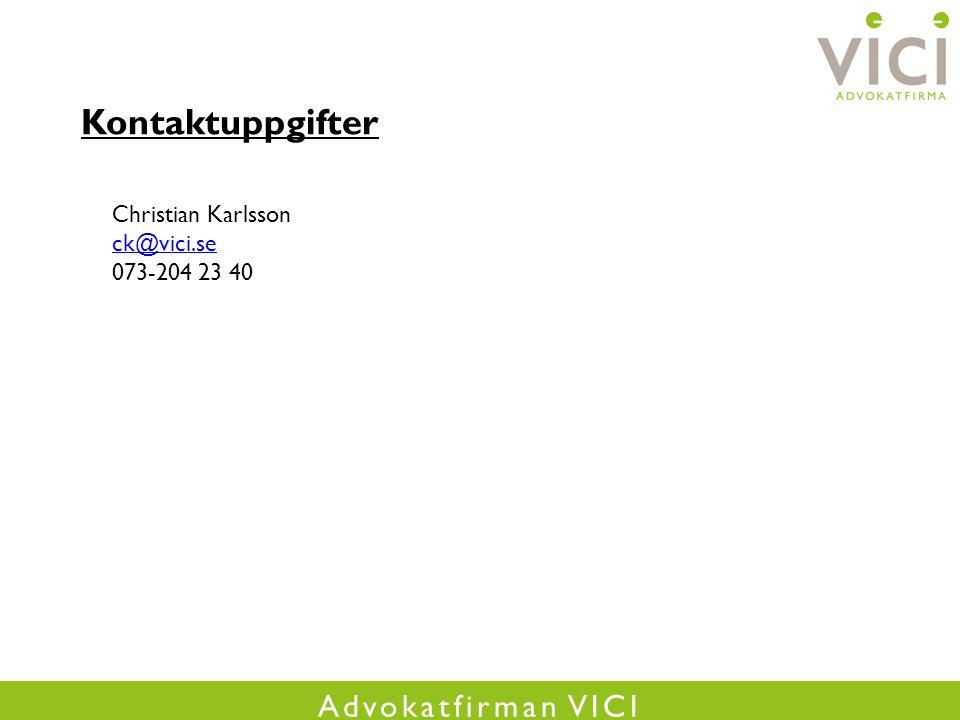 Advokatfirman VICI Kontaktuppgifter Christian Karlsson ck@vici.se 073-204 23 40