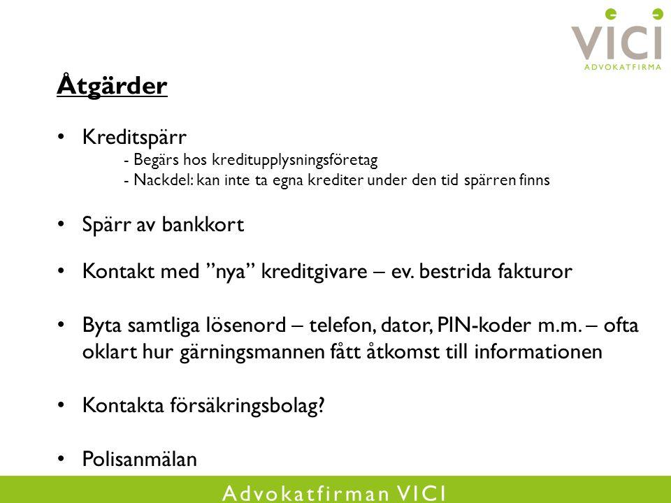 Advokatfirman VICI Åtgärder Kreditspärr - Begärs hos kreditupplysningsföretag - Nackdel: kan inte ta egna krediter under den tid spärren finns Spärr av bankkort Kontakt med nya kreditgivare – ev.