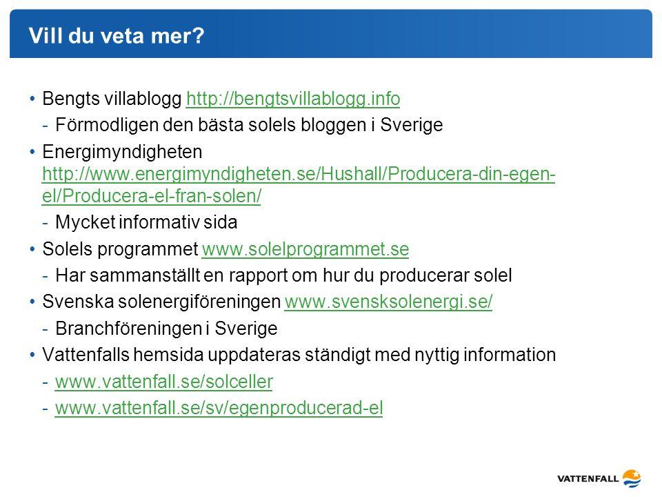 Vill du veta mer? Bengts villablogg http://bengtsvillablogg.infohttp://bengtsvillablogg.info -Förmodligen den bästa solels bloggen i Sverige Energimyn