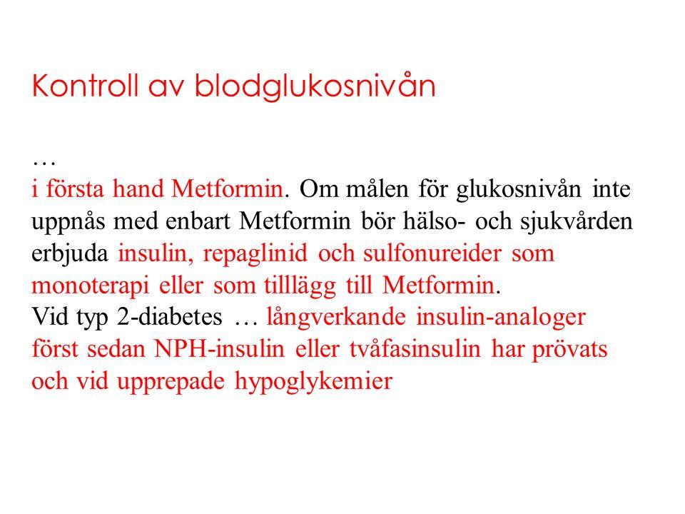 Kontroll av blodglukosnivån … i första hand Metformin. Om målen för glukosnivån inte uppnås med enbart Metformin bör hälso- och sjukvården erbjuda ins