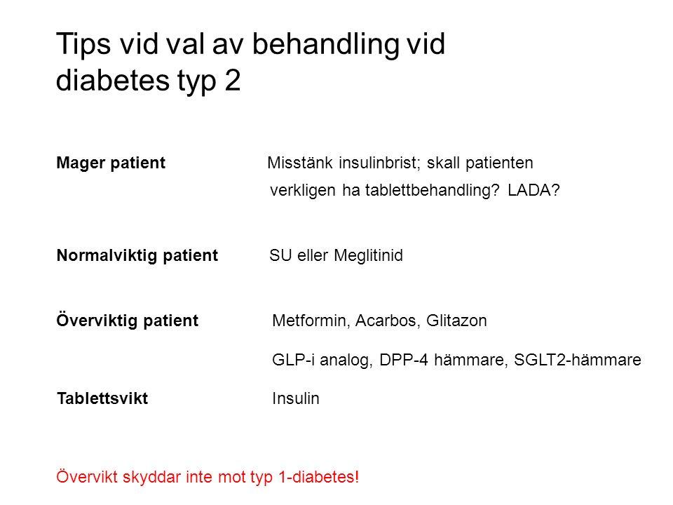 Tips vid val av behandling vid diabetes typ 2 Mager patient Misstänk insulinbrist; skall patienten verkligen ha tablettbehandling? LADA? Normalviktig