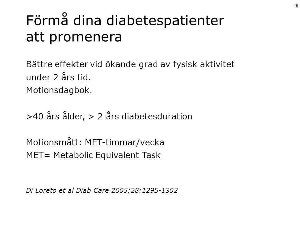 Förmå dina diabetespatienter att promenera 18 Di Loreto et al Diab Care 2005;28:1295-1302 Bättre effekter vid ökande grad av fysisk aktivitet under 2
