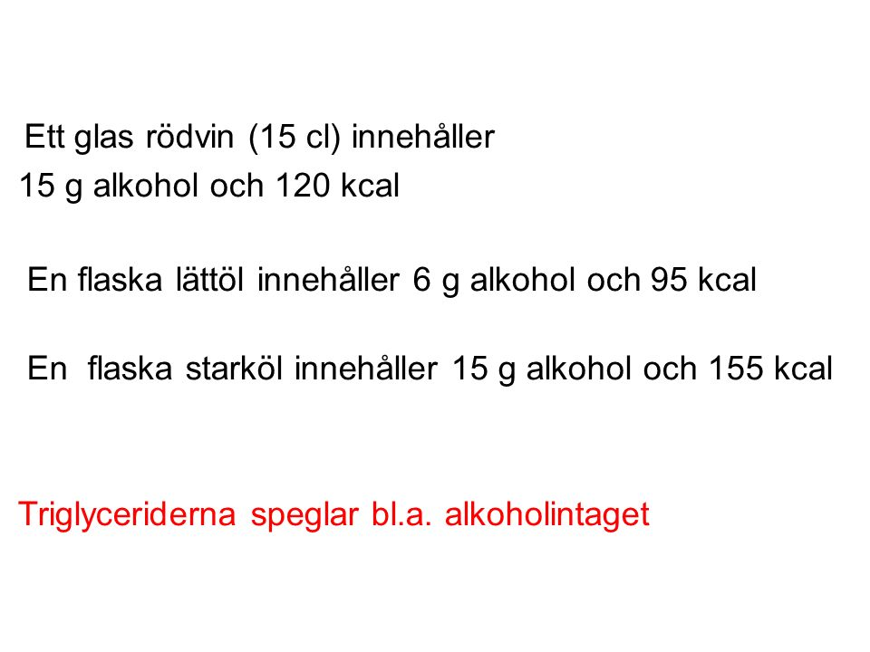 Ett glas rödvin (15 cl) innehåller 15 g alkohol och 120 kcal En flaska lättöl innehåller 6 g alkohol och 95 kcal En flaska starköl innehåller 15 g alk