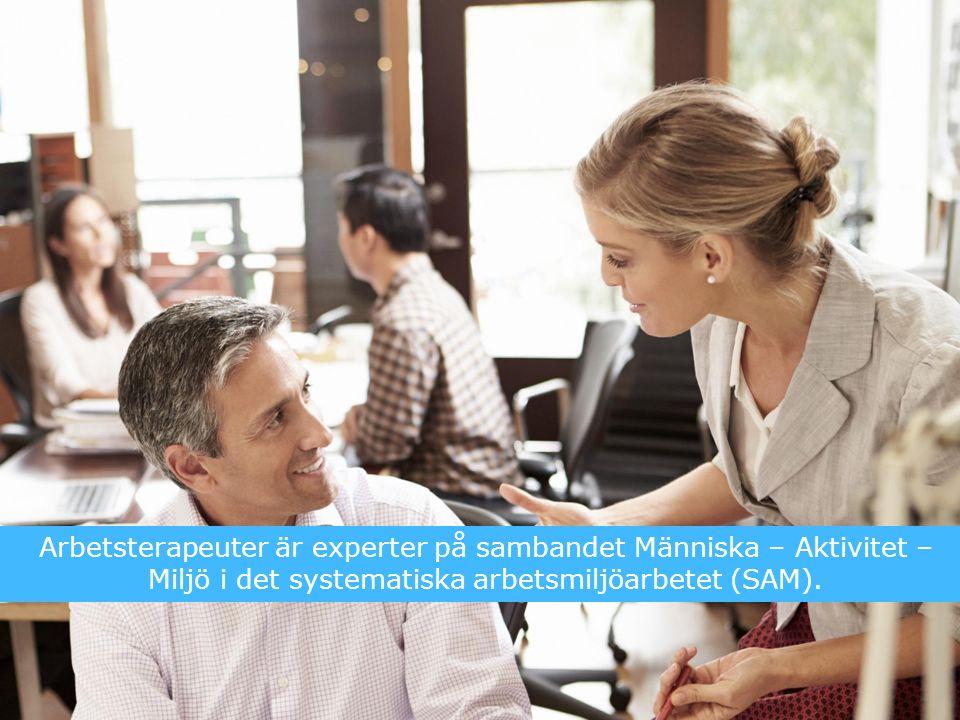 Arbetsterapeuter är experter på sambandet Människa – Aktivitet – Miljö i det systematiska arbetsmiljöarbetet (SAM).