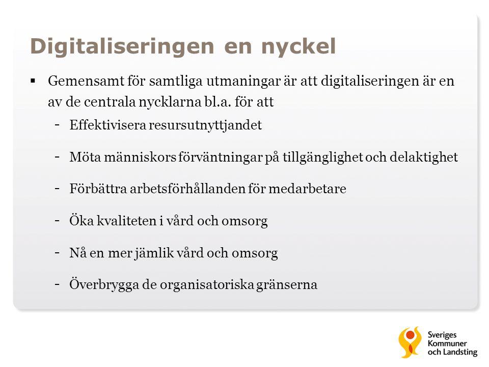 Digitaliseringen en nyckel  Gemensamt för samtliga utmaningar är att digitaliseringen är en av de centrala nycklarna bl.a. för att - Effektivisera re