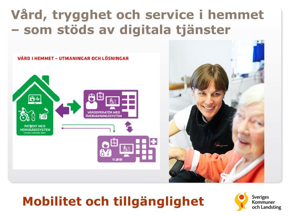 Vård, trygghet och service i hemmet – som stöds av digitala tjänster Mobilitet och tillgänglighet