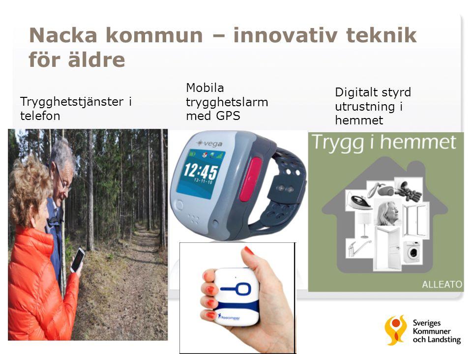 Nacka kommun – innovativ teknik för äldre Trygghetstjänster i telefon Mobila trygghetslarm med GPS Digitalt styrd utrustning i hemmet