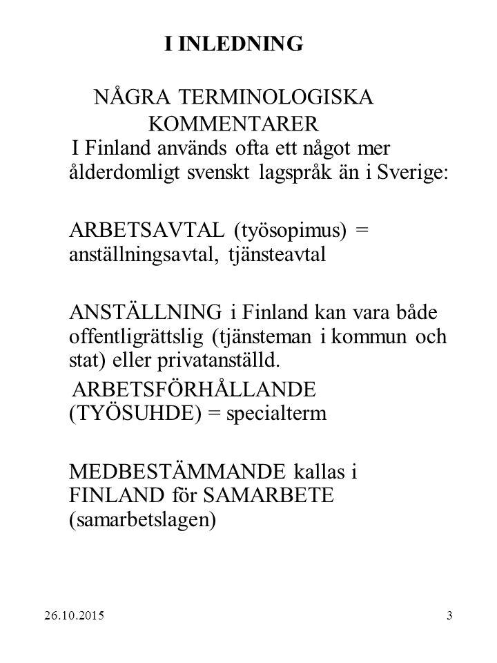 3 I INLEDNING NÅGRA TERMINOLOGISKA KOMMENTARER I Finland används ofta ett något mer ålderdomligt svenskt lagspråk än i Sverige: ARBETSAVTAL (työsopimu