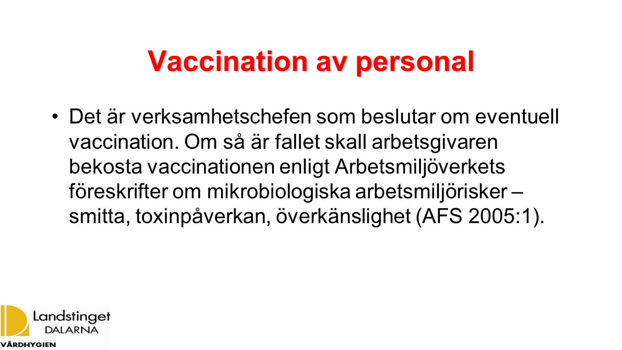 Vaccination av personal Det är verksamhetschefen som beslutar om eventuell vaccination. Om så är fallet skall arbetsgivaren bekosta vaccinationen enli
