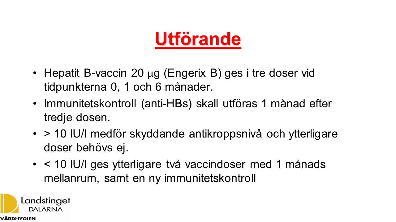 Utförande Hepatit B-vaccin 20  g (Engerix B) ges i tre doser vid tidpunkterna 0, 1 och 6 månader. Immunitetskontroll (anti-HBs) skall utföras 1 månad
