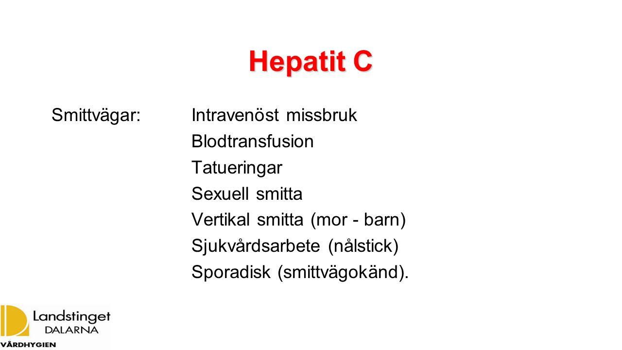 Hepatit C Smittvägar: Intravenöst missbruk Blodtransfusion Tatueringar Sexuell smitta Vertikal smitta (mor - barn) Sjukvårdsarbete (nålstick) Sporadis