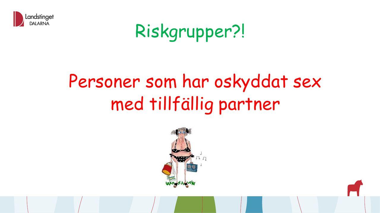Riskgrupper?! Personer som har oskyddat sex med tillfällig partner