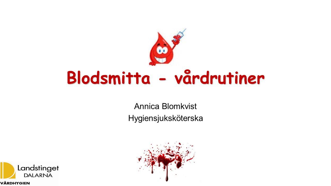Blodsmitta - vårdrutiner Annica Blomkvist Hygiensjuksköterska