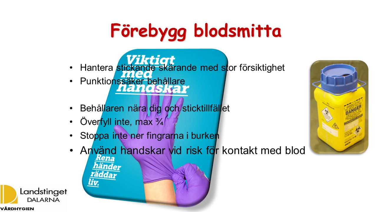 Förebygg blodsmitta Förebygg blodsmitta Hantera stickande skärande med stor försiktighet Punktionssäker behållare Behållaren nära dig och sticktillfäl