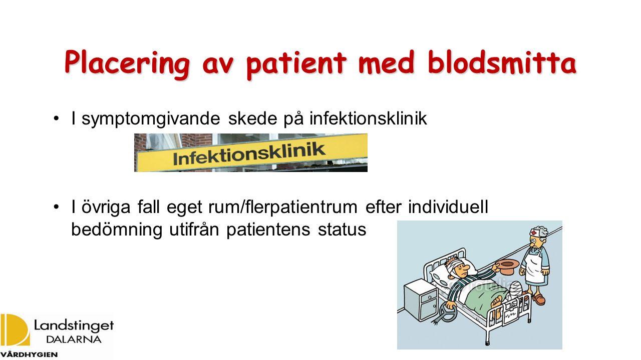 Placering av patient med blodsmitta I symptomgivande skede på infektionsklinik I övriga fall eget rum/flerpatientrum efter individuell bedömning utifrån patientens status