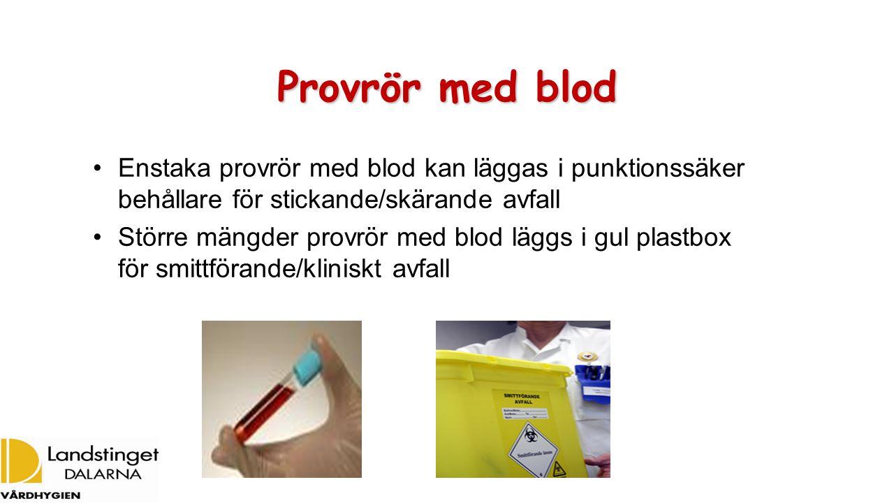 Provrör med blod Enstaka provrör med blod kan läggas i punktionssäker behållare för stickande/skärande avfall Större mängder provrör med blod läggs i gul plastbox för smittförande/kliniskt avfall