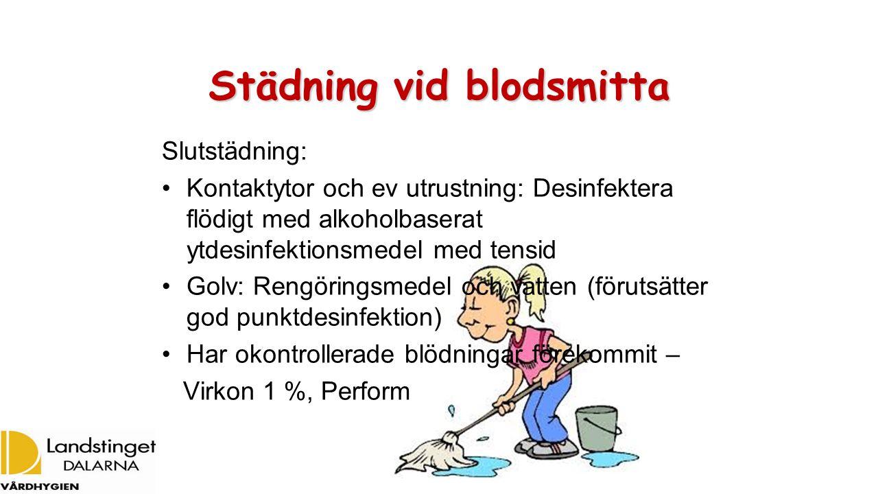 Städning vid blodsmitta Slutstädning: Kontaktytor och ev utrustning: Desinfektera flödigt med alkoholbaserat ytdesinfektionsmedel med tensid Golv: Ren