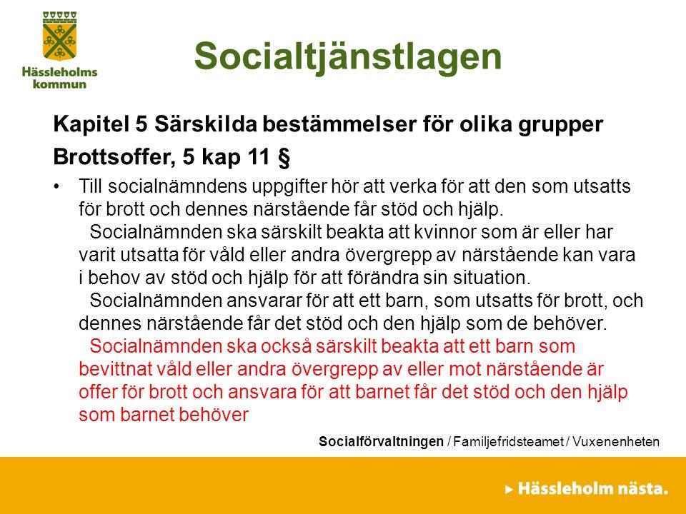 Socialförvaltningen / Familjefridsteamet / Vuxenenheten Socialtjänstlagen Kapitel 5 Särskilda bestämmelser för olika grupper Brottsoffer, 5 kap 11 § T
