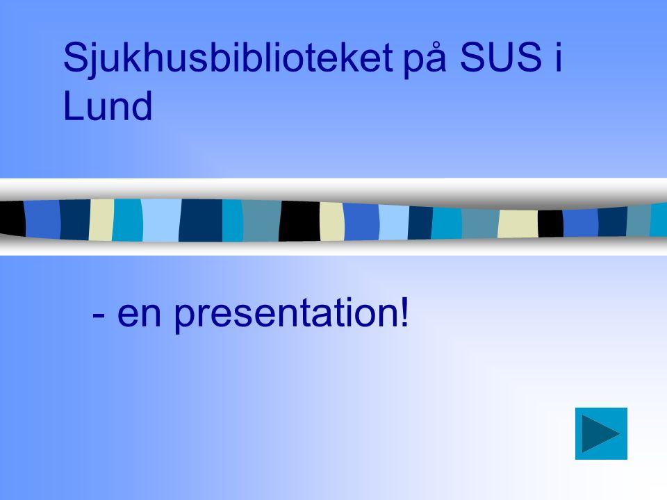 Sjukhusbiblioteket på SUS i Lund n..finns i Blocket , plan 1 vid aulan n..