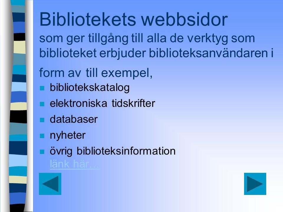 Bibliotekets webbsidor som ger tillgång till alla de verktyg som biblioteket erbjuder biblioteksanvändaren i form av till exempel, n bibliotekskatalog n elektroniska tidskrifter n databaser n nyheter n övrig biblioteksinformation länk här… länk här…