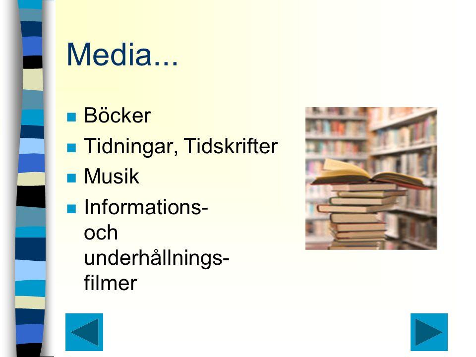 Media... n Böcker n Tidningar, Tidskrifter n Musik n Informations- och underhållnings- filmer