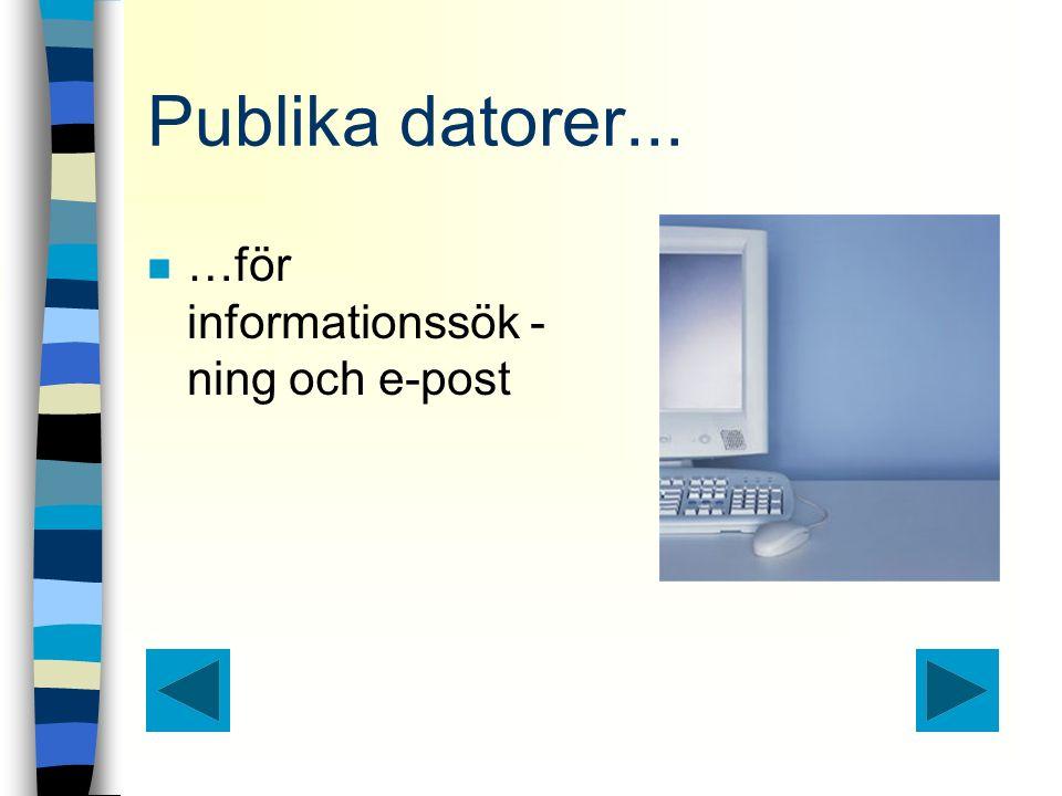 Publika datorer... n …för informationssök - ning och e-post