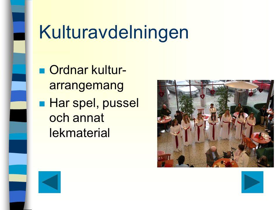 Kulturavdelningen n Ordnar kultur- arrangemang n Har spel, pussel och annat lekmaterial