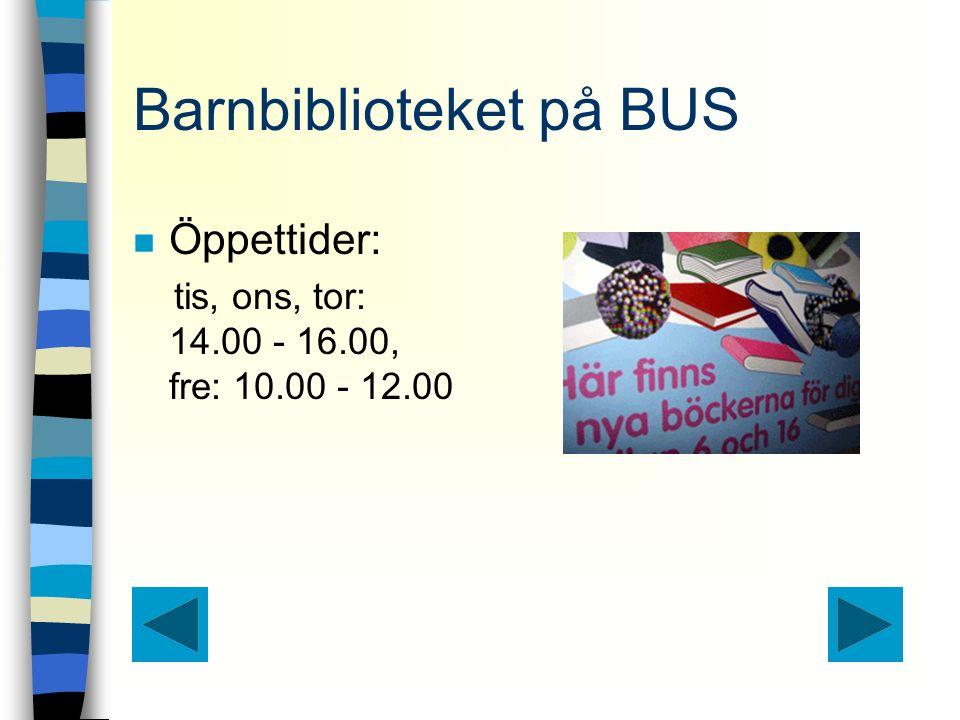 Barnbiblioteket på BUS n Öppettider: tis, ons, tor: 14.00 - 16.00, fre: 10.00 - 12.00