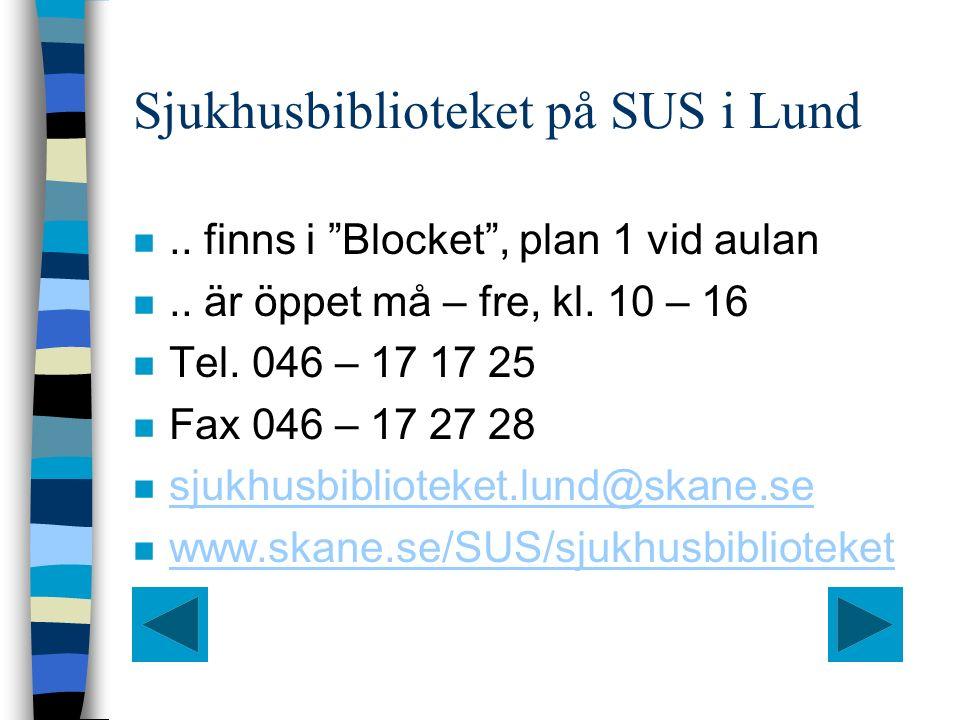 Sjukhusbiblioteket på SUS i Lund n.. finns i Blocket , plan 1 vid aulan n..