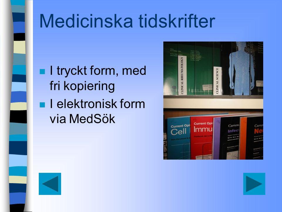 Medicinska tidskrifter n I tryckt form, med fri kopiering n I elektronisk form via MedSök