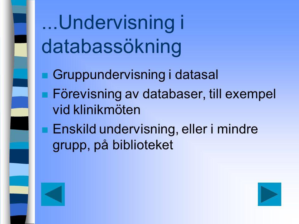 ...Undervisning i databassökning n Gruppundervisning i datasal n Förevisning av databaser, till exempel vid klinikmöten n Enskild undervisning, eller i mindre grupp, på biblioteket