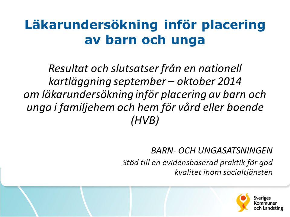 Läkarundersökning inför placering av barn och unga Resultat och slutsatser från en nationell kartläggning september – oktober 2014 om läkarundersöknin