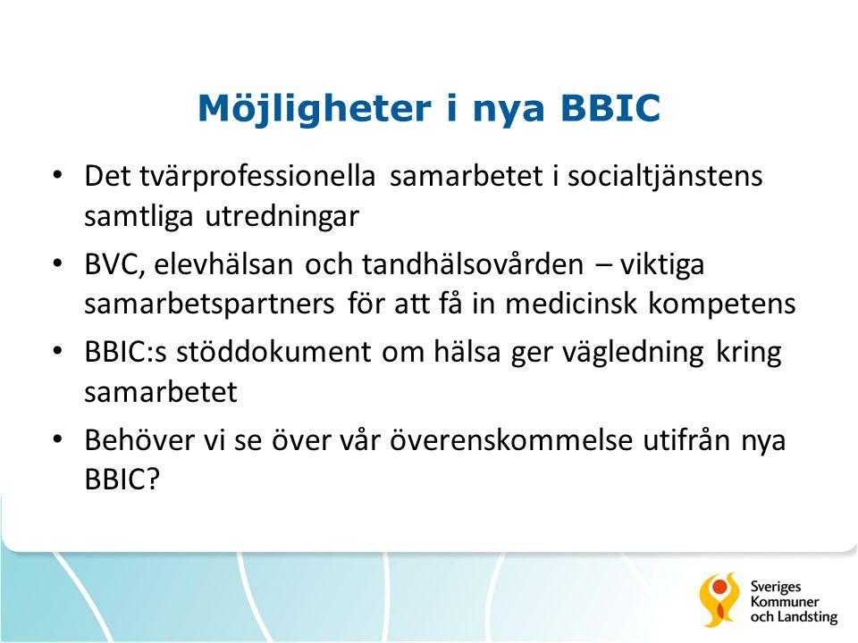 Möjligheter i nya BBIC Det tvärprofessionella samarbetet i socialtjänstens samtliga utredningar BVC, elevhälsan och tandhälsovården – viktiga samarbetspartners för att få in medicinsk kompetens BBIC:s stöddokument om hälsa ger vägledning kring samarbetet Behöver vi se över vår överenskommelse utifrån nya BBIC?