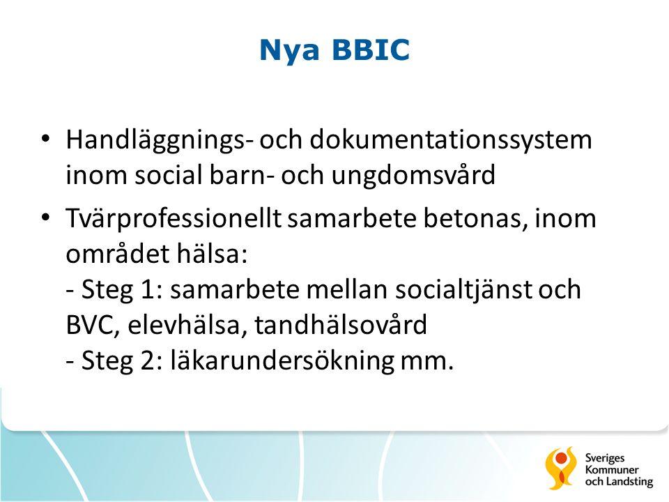 Nya BBIC Handläggnings- och dokumentationssystem inom social barn- och ungdomsvård Tvärprofessionellt samarbete betonas, inom området hälsa: - Steg 1: samarbete mellan socialtjänst och BVC, elevhälsa, tandhälsovård - Steg 2: läkarundersökning mm.