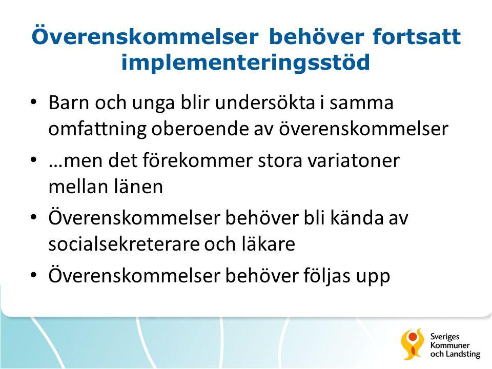 Överenskommelser behöver fortsatt implementeringsstöd Barn och unga blir undersökta i samma omfattning oberoende av överenskommelser …men det förekomm