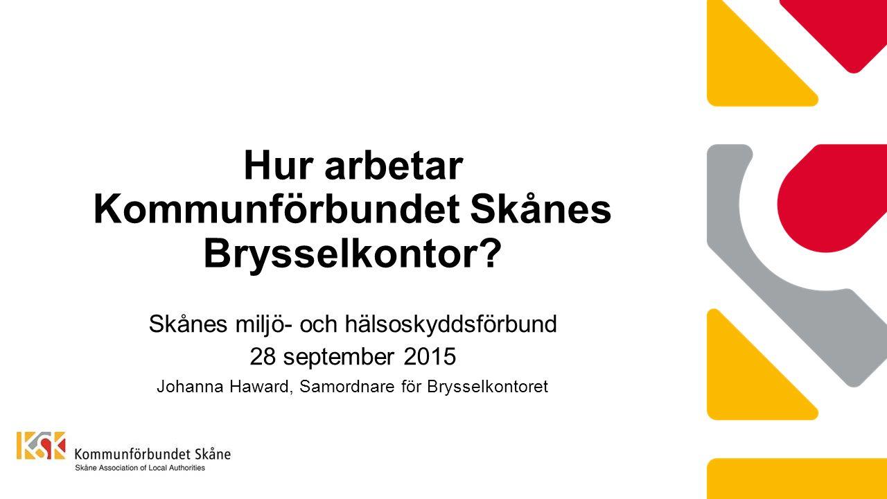 Skånes miljö- och hälsoskyddsförbund 28 september 2015 Johanna Haward, Samordnare för Brysselkontoret Hur arbetar Kommunförbundet Skånes Brysselkontor