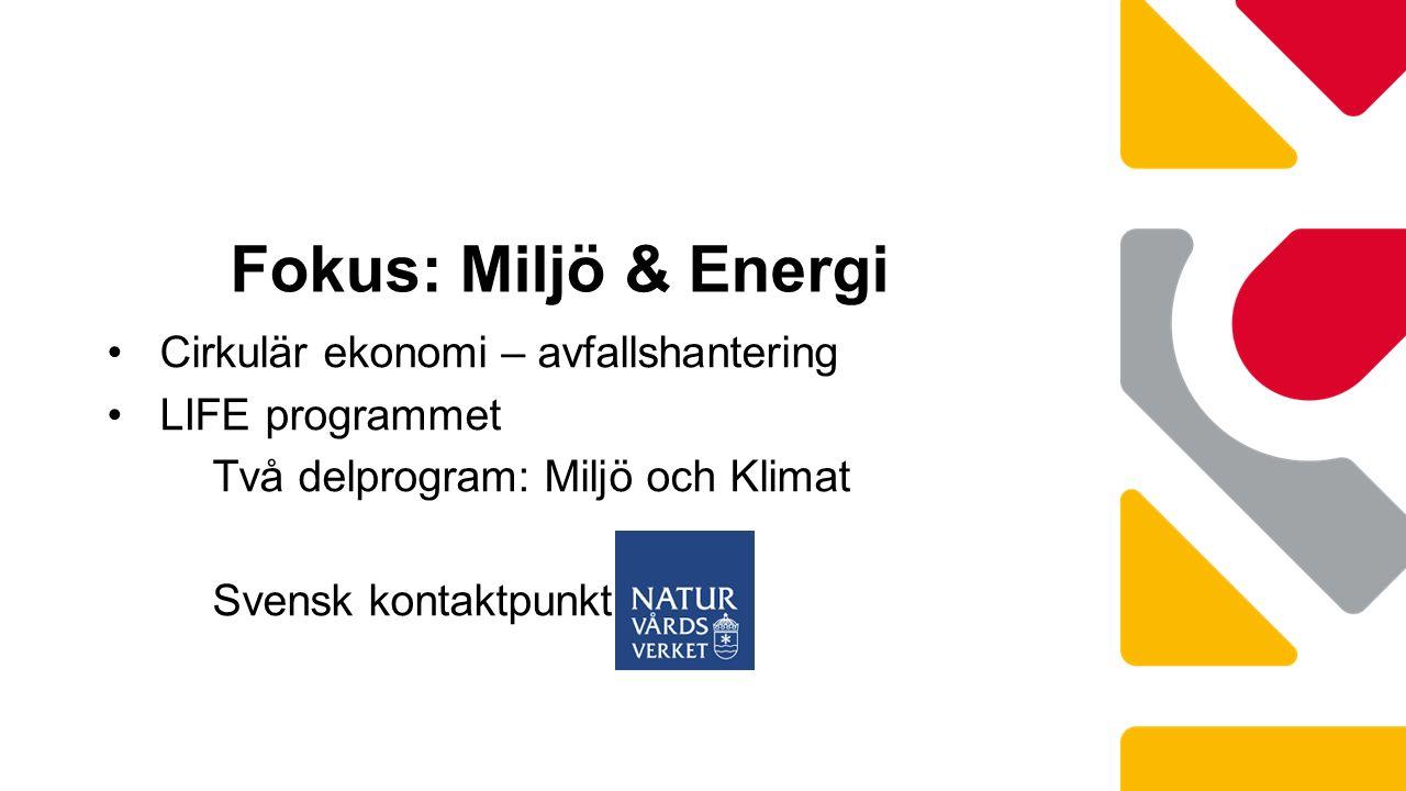 Cirkulär ekonomi – avfallshantering LIFE programmet Två delprogram: Miljö och Klimat Svensk kontaktpunkt: Fokus: Miljö & Energi