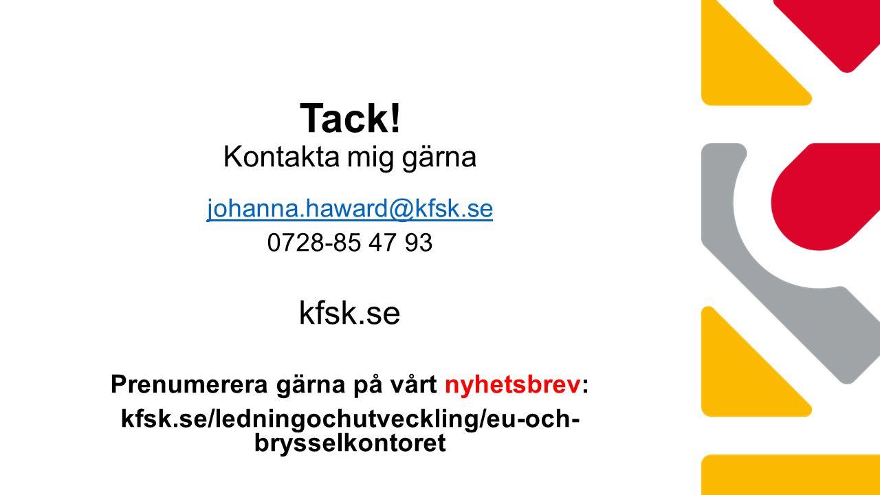 johanna.haward@kfsk.se 0728-85 47 93 kfsk.se Prenumerera gärna på vårt nyhetsbrev: kfsk.se/ledningochutveckling/eu-och- brysselkontoret Tack.