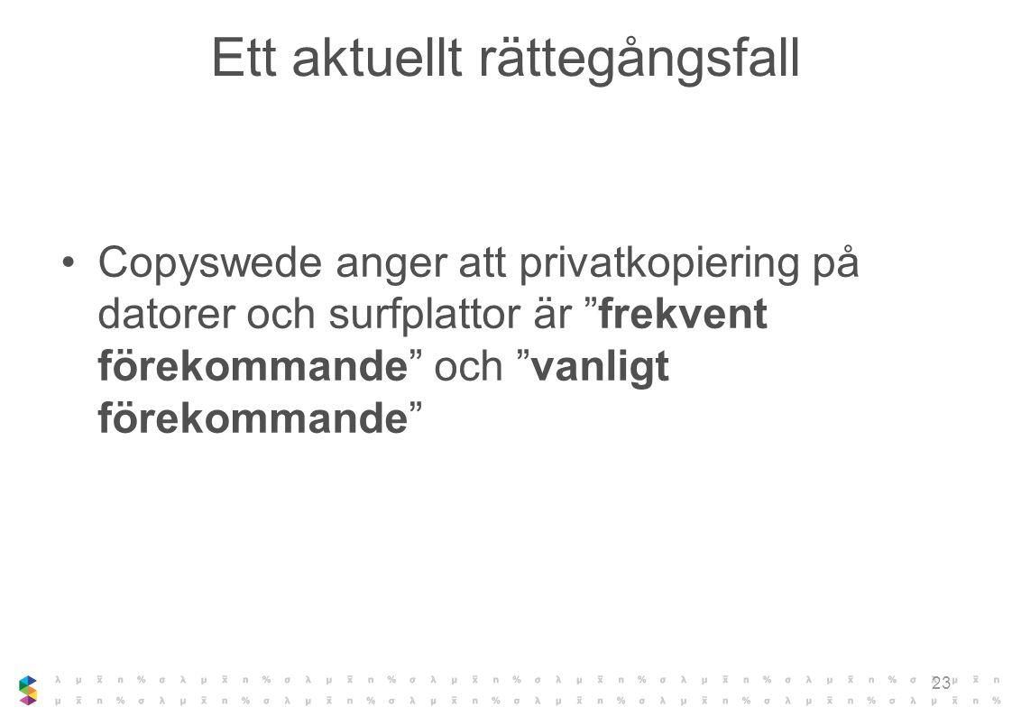 """Ett aktuellt rättegångsfall Copyswede anger att privatkopiering på datorer och surfplattor är """"frekvent förekommande"""" och """"vanligt förekommande"""" 23"""