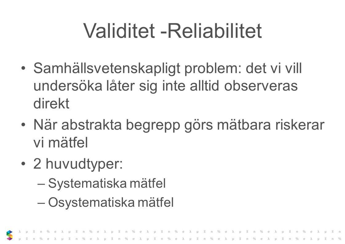Validitet -Reliabilitet Samhällsvetenskapligt problem: det vi vill undersöka låter sig inte alltid observeras direkt När abstrakta begrepp görs mätbar