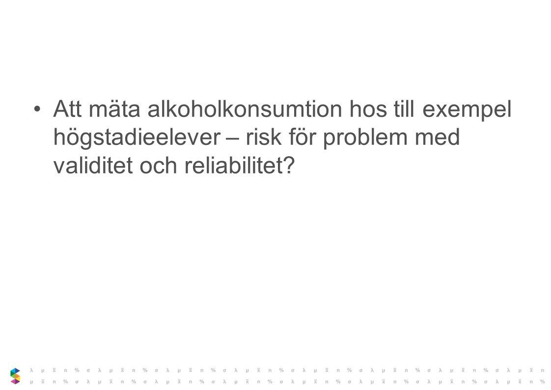 Att mäta alkoholkonsumtion hos till exempel högstadieelever – risk för problem med validitet och reliabilitet?