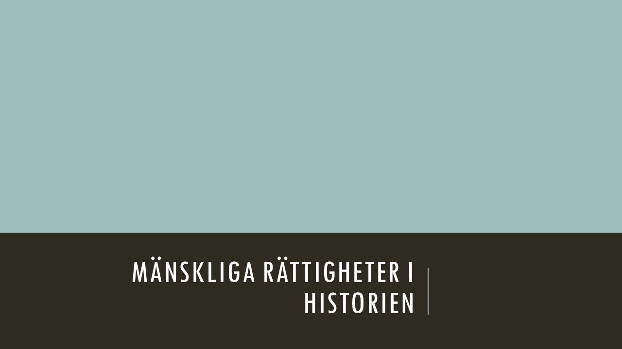 MÄNSKLIGA RÄTTIGHETER I HISTORIEN