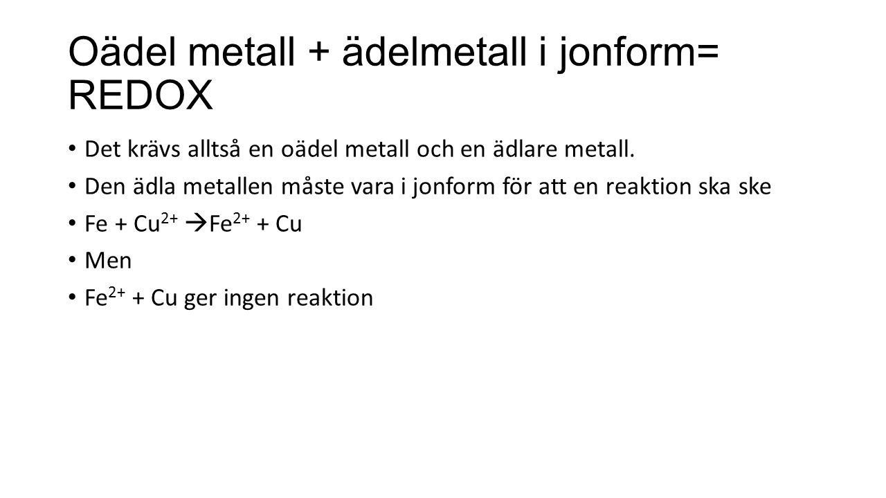 Oädel metall + ädelmetall i jonform= REDOX Det krävs alltså en oädel metall och en ädlare metall. Den ädla metallen måste vara i jonform för att en re