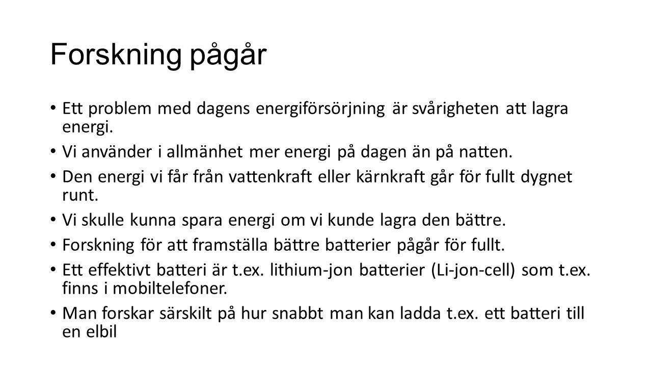 Forskning pågår Ett problem med dagens energiförsörjning är svårigheten att lagra energi. Vi använder i allmänhet mer energi på dagen än på natten. De
