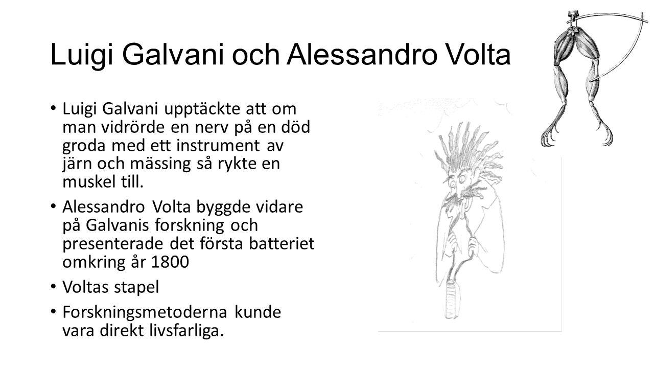 Luigi Galvani och Alessandro Volta Luigi Galvani upptäckte att om man vidrörde en nerv på en död groda med ett instrument av järn och mässing så rykte