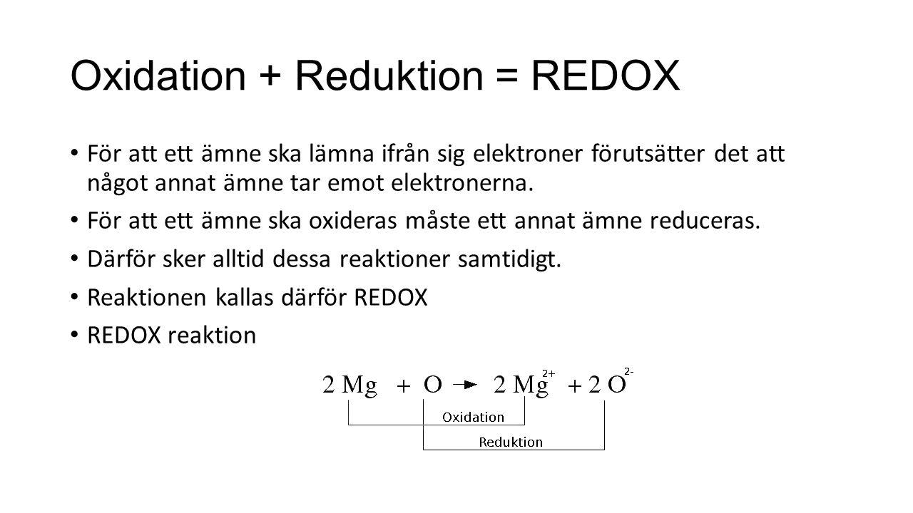 Oxidation + Reduktion = REDOX För att ett ämne ska lämna ifrån sig elektroner förutsätter det att något annat ämne tar emot elektronerna. För att ett