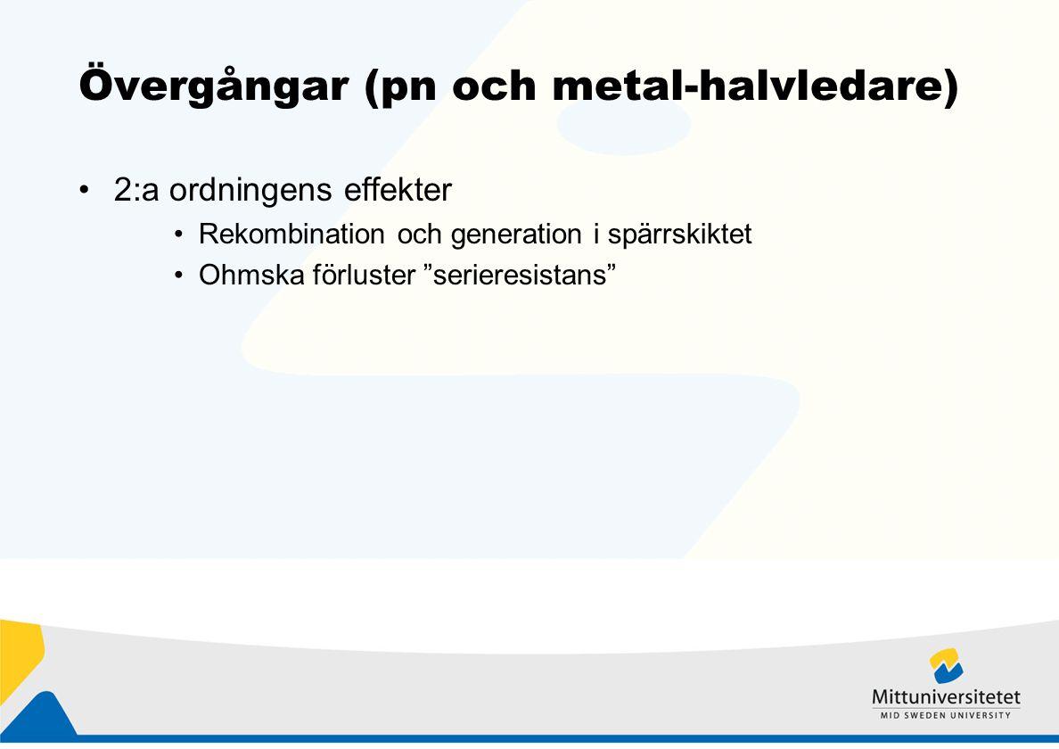 Övergångar (pn och metal-halvledare) 2:a ordningens effekter Rekombination och generation i spärrskiktet Ohmska förluster serieresistans